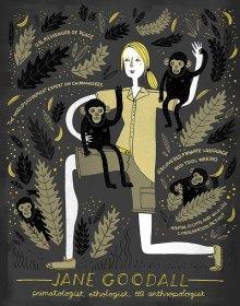 Women in Science: Jane Goodall by Rachel  Ignotofsky Image credits by Rachel Ignotofsky